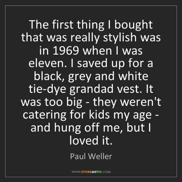 Paul Weller: The first thing I bought that was really stylish was...