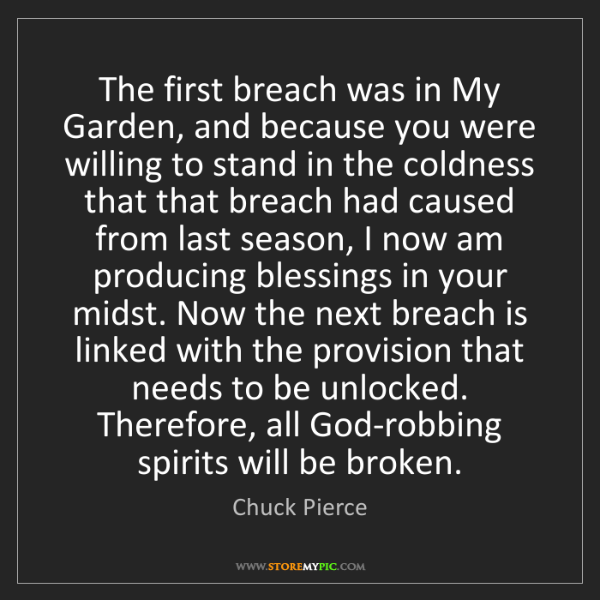 Chuck Pierce: The first breach was in My Garden, and because you were...