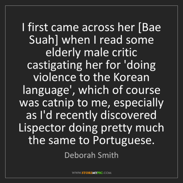 Deborah Smith: I first came across her [Bae Suah] when I read some elderly...