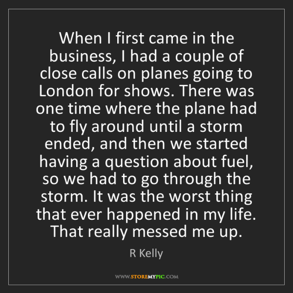 R Kelly: When I first came in the business, I had a couple of...