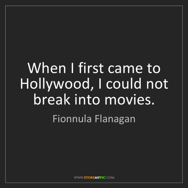 Fionnula Flanagan: When I first came to Hollywood, I could not break into...