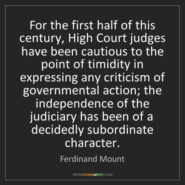 Ferdinand Mount: For the first half of this century, High Court judges...