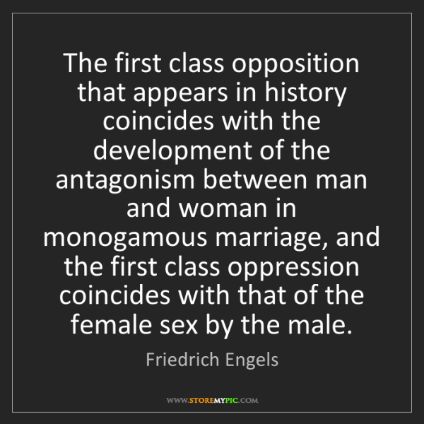 Friedrich Engels: The first class opposition that appears in history coincides...