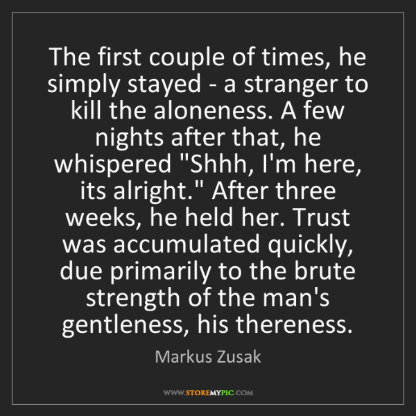 Markus Zusak: The first couple of times, he simply stayed - a stranger...