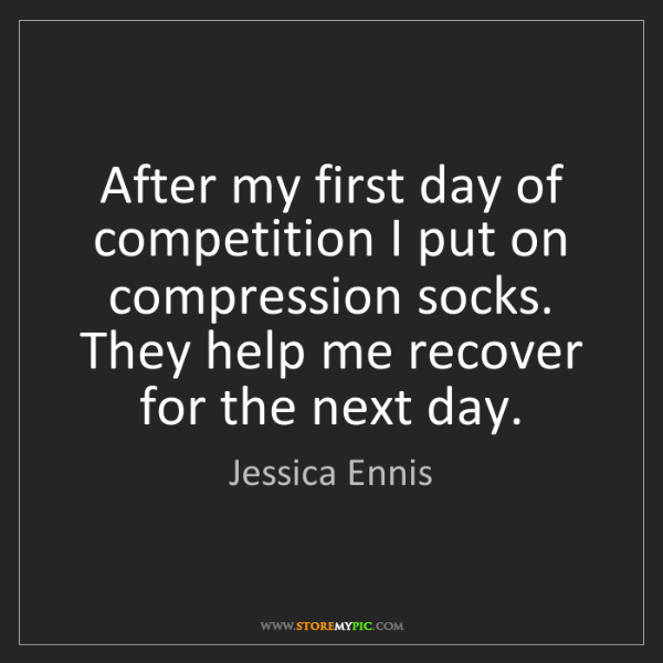 Jessica Ennis: After my first day of competition I put on compression...