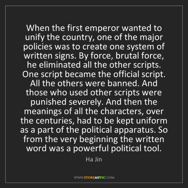 Ha Jin: When the first emperor wanted to unify the country, one...