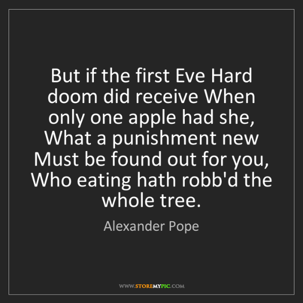 Alexander Pope: But if the first Eve Hard doom did receive When only...