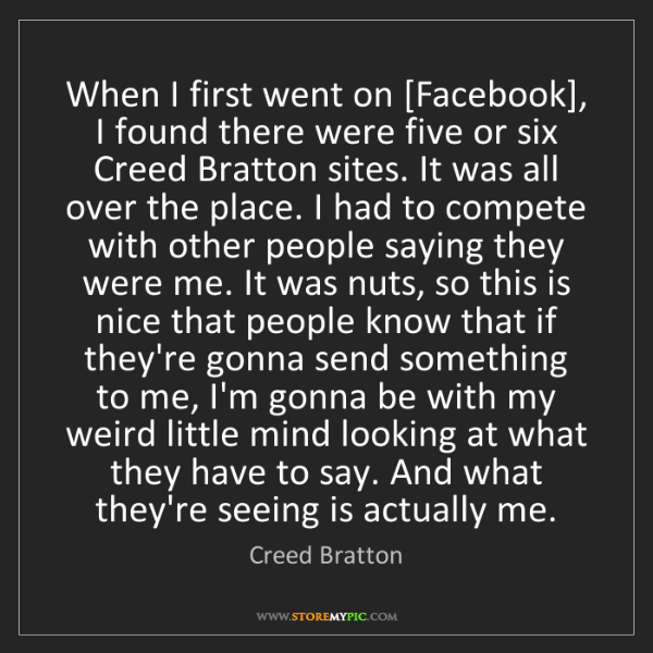 Creed Bratton: When I first went on [Facebook], I found there were five...