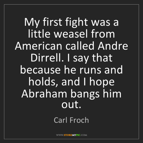 Carl Froch: My first fight was a little weasel from American called...