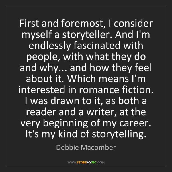 Debbie Macomber: First and foremost, I consider myself a storyteller....