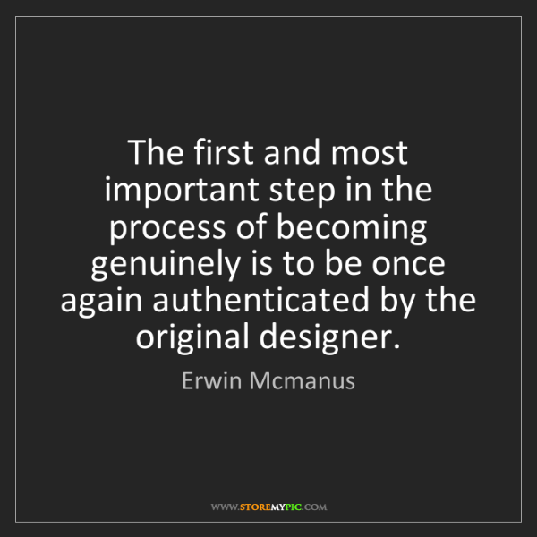 Erwin Mcmanus: The first and most important step in the process of becoming...