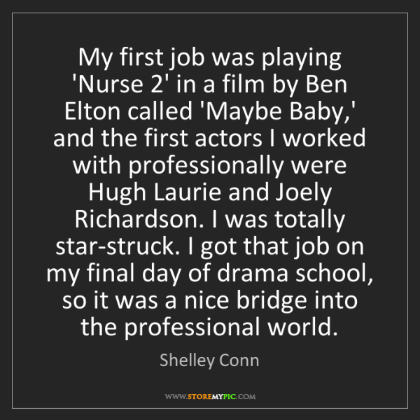 Shelley Conn: My first job was playing 'Nurse 2' in a film by Ben Elton...
