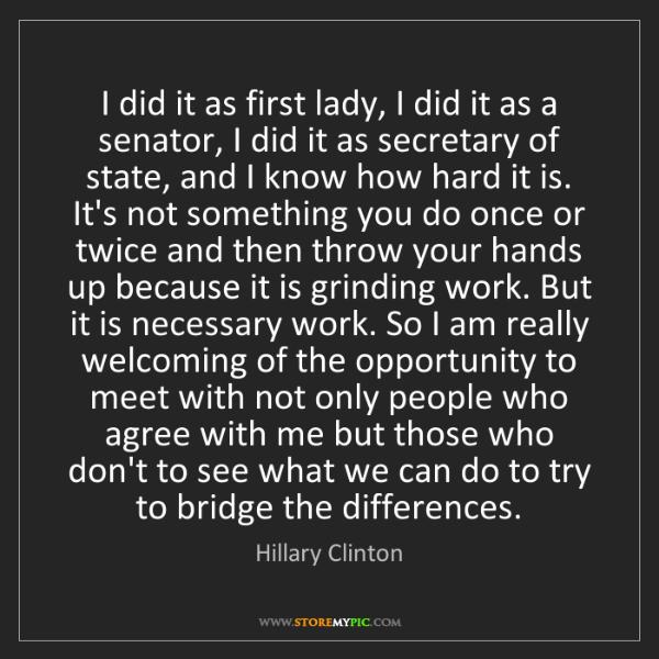 Hillary Clinton: I did it as first lady, I did it as a senator, I did...