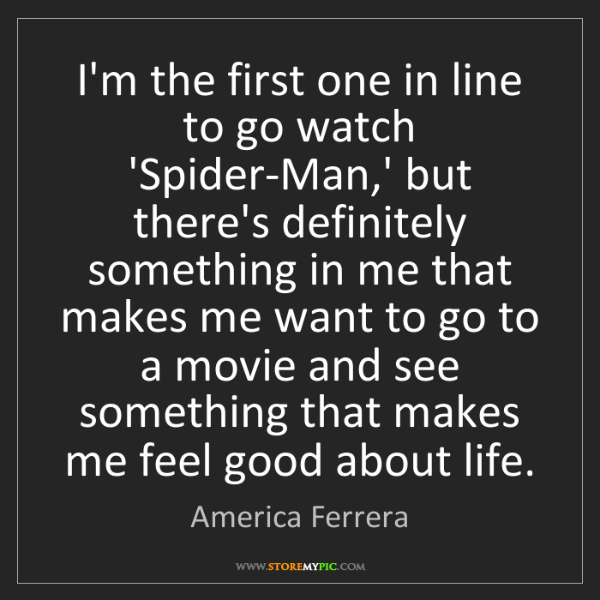 America Ferrera: I'm the first one in line to go watch 'Spider-Man,' but...