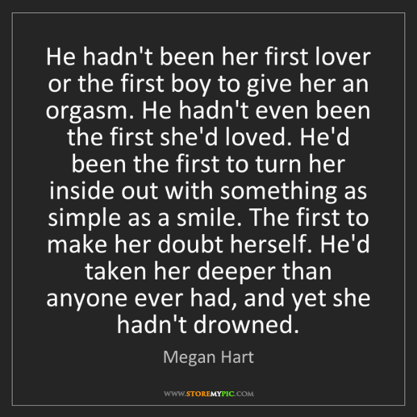Megan Hart: He hadn't been her first lover or the first boy to give...