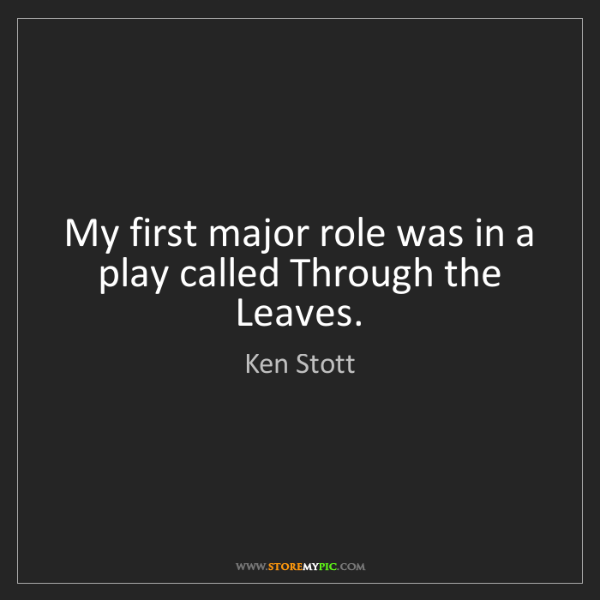 Ken Stott: My first major role was in a play called Through the...