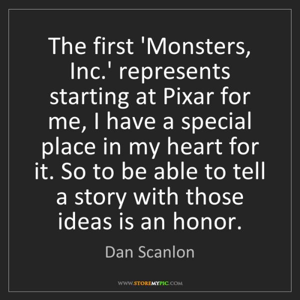 Dan Scanlon: The first 'Monsters, Inc.' represents starting at Pixar...
