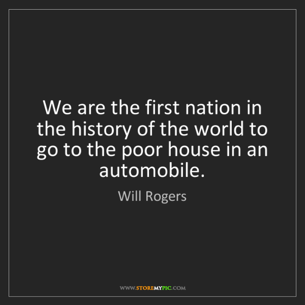Will Rogers: We are the first nation in the history of the world to...