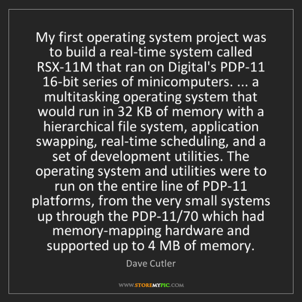 Dave Cutler: My first operating system project was to build a real-time...