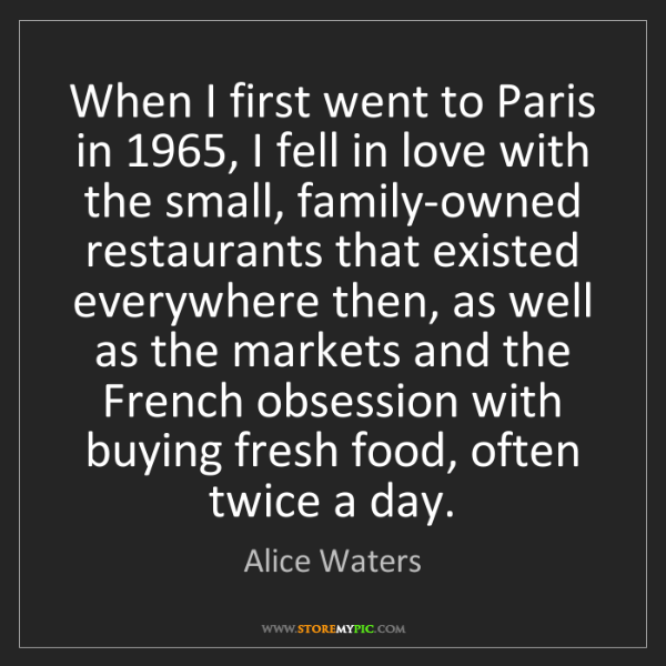 Alice Waters: When I first went to Paris in 1965, I fell in love with...