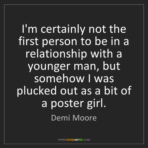 Demi Moore: I'm certainly not the first person to be in a relationship...