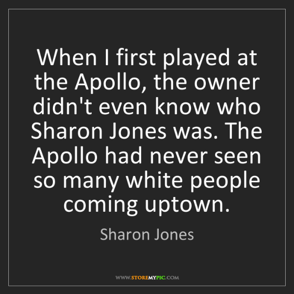 Sharon Jones: When I first played at the Apollo, the owner didn't even...