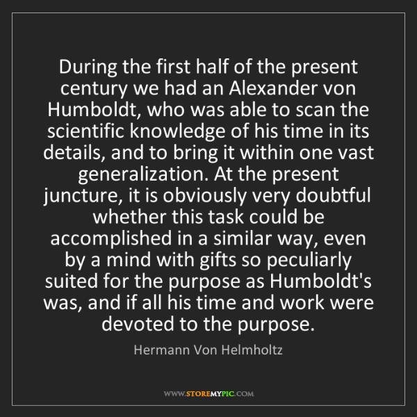 Hermann Von Helmholtz: During the first half of the present century we had an...