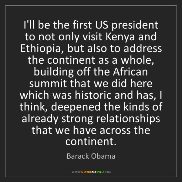 Barack Obama: I'll be the first US president to not only visit Kenya...