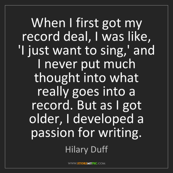 Hilary Duff: When I first got my record deal, I was like, 'I just...