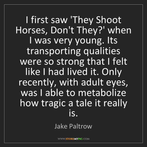 Jake Paltrow: I first saw 'They Shoot Horses, Don't They?' when I was...