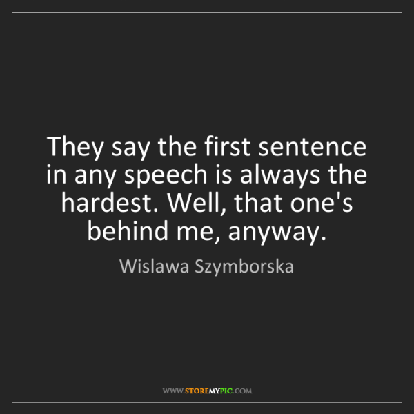 Wislawa Szymborska: They say the first sentence in any speech is always the...