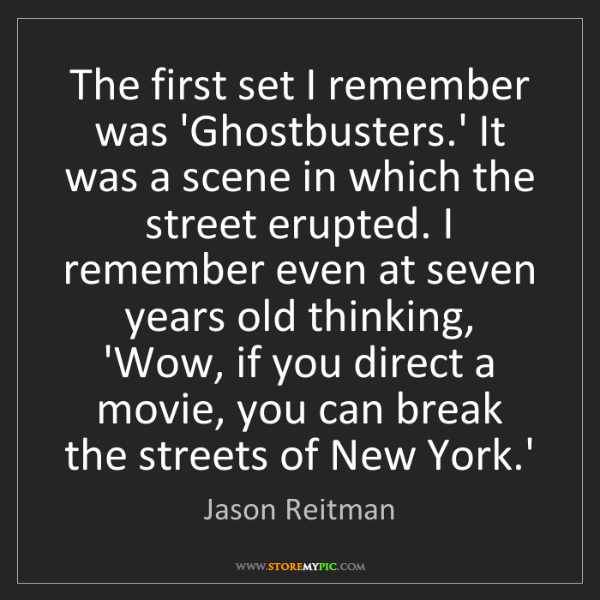 Jason Reitman: The first set I remember was 'Ghostbusters.' It was a...