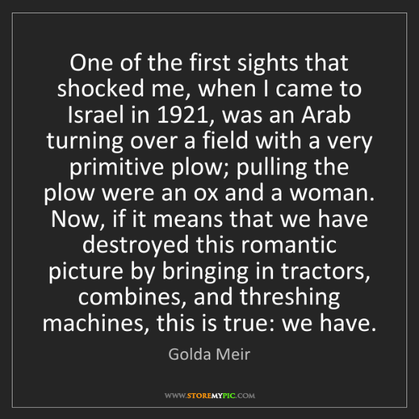 Golda Meir: One of the first sights that shocked me, when I came...