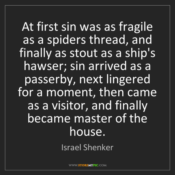 Israel Shenker: At first sin was as fragile as a spiders thread, and...