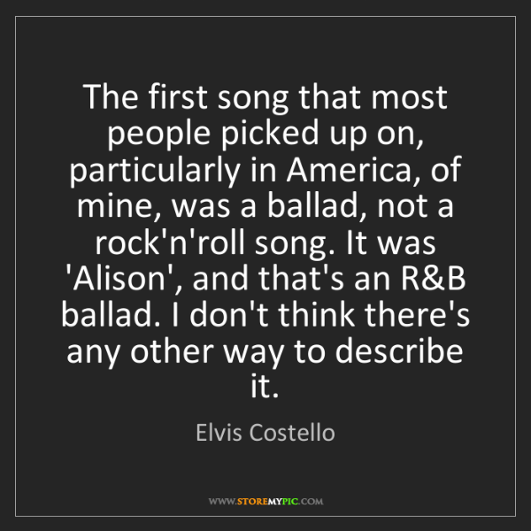 Elvis Costello: The first song that most people picked up on, particularly...