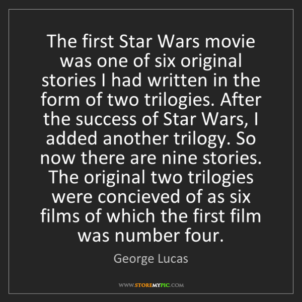 George Lucas: The first Star Wars movie was one of six original stories...