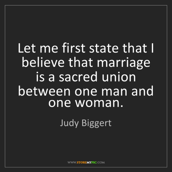 Judy Biggert: Let me first state that I believe that marriage is a...