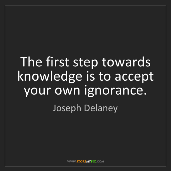Joseph Delaney: The first step towards knowledge is to accept your own...
