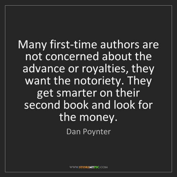 Dan Poynter: Many first-time authors are not concerned about the advance...