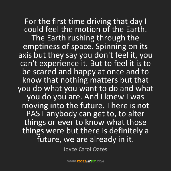 Joyce Carol Oates: For the first time driving that day I could feel the...