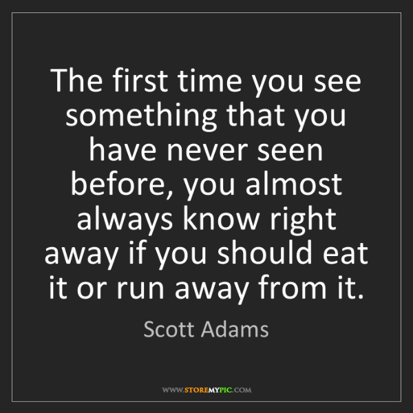 Scott Adams: The first time you see something that you have never...