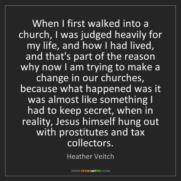 Heather Veitch: When I first walked into a church, I was judged heavily...