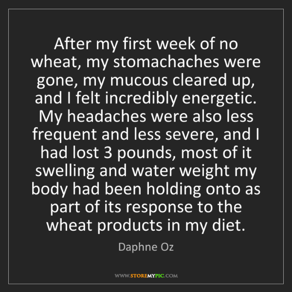 Daphne Oz: After my first week of no wheat, my stomachaches were...