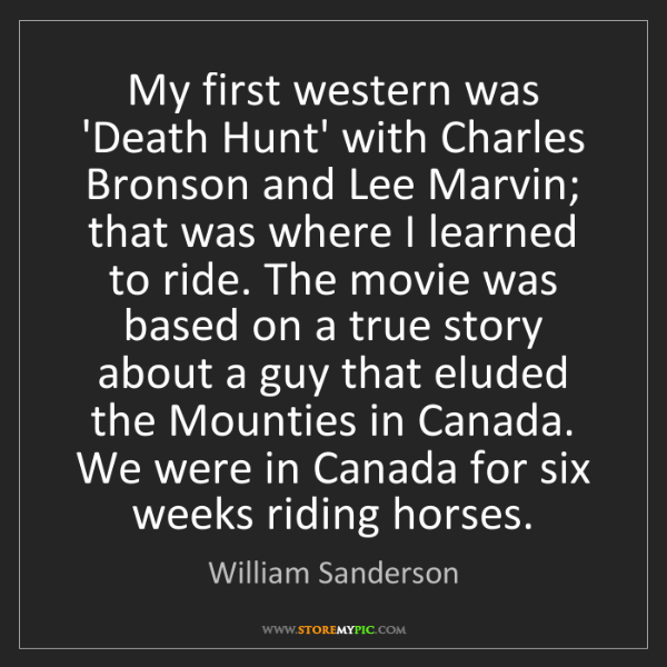 William Sanderson: My first western was 'Death Hunt' with Charles Bronson...