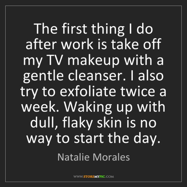 Natalie Morales: The first thing I do after work is take off my TV makeup...