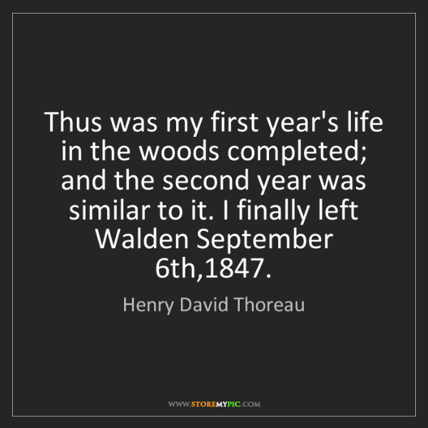 Henry David Thoreau: Thus was my first year's life in the woods completed;...