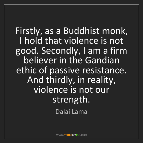 Dalai Lama: Firstly, as a Buddhist monk, I hold that violence is...