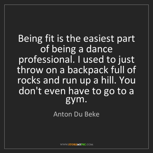 Anton Du Beke: Being fit is the easiest part of being a dance professional....