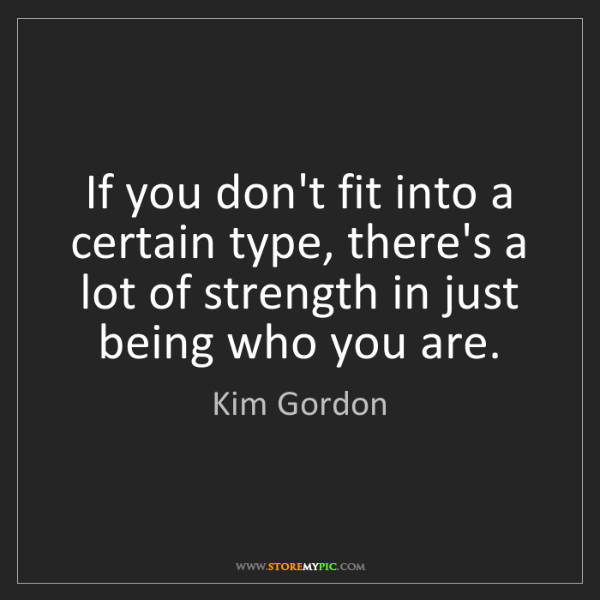 Kim Gordon: If you don't fit into a certain type, there's a lot of...