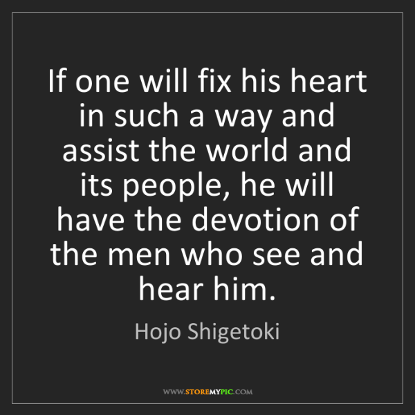 Hojo Shigetoki: If one will fix his heart in such a way and assist the...